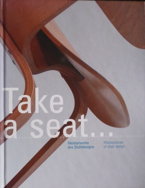 TAKE A SEAT - MASTERPIECES OF CHAIR DESIGN